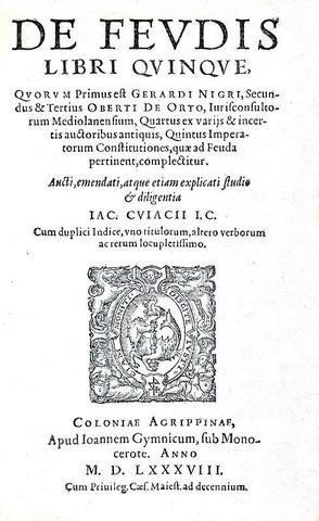 Jacques Cujas - De feudis libri quinque - 1588 & Novellarum constitutionum expositio - Colonia 1569