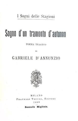 Gabriele D'Annunzio - Sogno d'un tramonto d'autunno. Poema tragico - Treves 1899 (prima edizione)