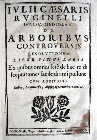 Giulio Cesare Rugginelli - De arboribus controversis - 1692