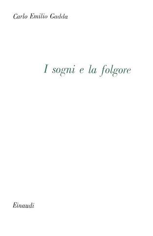 Gadda - I sogni e la folgore (Madonna dei filosofi, Castello di Udine e Adalgisa) - Einaudi 1955