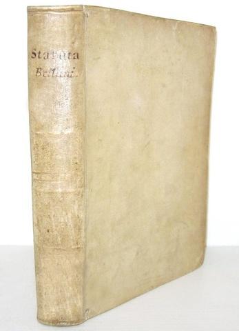 Gli antichi statuti di Belluno: Statutorum magnificae civitatis Belluni libri quatuor - Venezia 1747