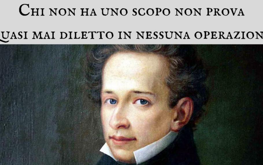 Giacomo Leopardi - Chi non ha uno scopo non prova quasi mai diletto in nessuna operazione