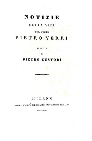 Pietro Custodi - Notizie sulla vita del conte Pietro Verri - Milano 1843 (prima edizione in volume)