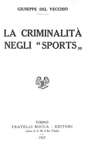 Giuseppe Del Vecchio - La criminalità negli sports - Torino, Bocca 1927 (prima edizione)