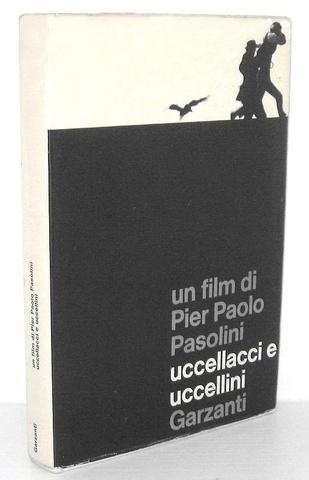 Il cinema e Pier Paolo Pasolini: Uccellacci e uccellini - Milano, Garzanti 1966 (prima edizione)