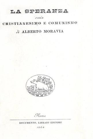 Alberto Moravia - La speranza ossia cristianesimo e comunismo - Roma 1944 (prima edizione)
