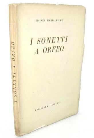 Rainer Maria Rilke - I sonetti a Orfeo - Roma 1937 (prima traduzione italiana)