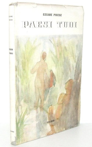 La prima opera narrativa di Cesare Pavese:  Paesi tuoi - Torino, Einaudi 1941 (prima edizione)