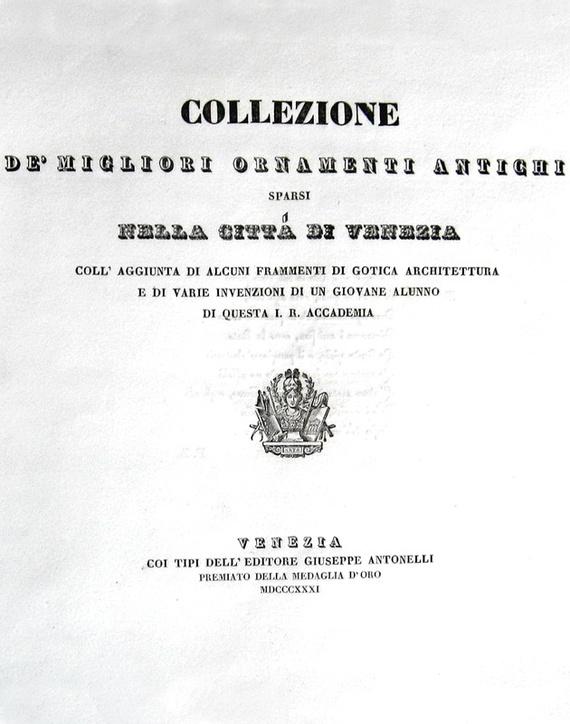Collezione de' migliori ornamenti antichi sparsi nella regia città di Venezia - 1831 (con 120 tavole)