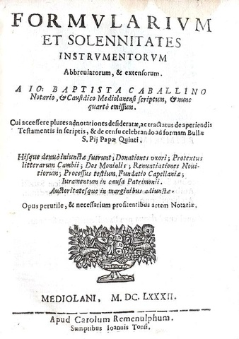 Il diritto notarile nel Cinquecento: Giovanni Battista Cavallini - Formularium - Milano 1682