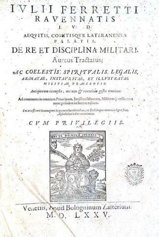 Giulio Ferretti - De re et disciplina militari aureus tractatus - Venezia 1575 (rara prima edizione)
