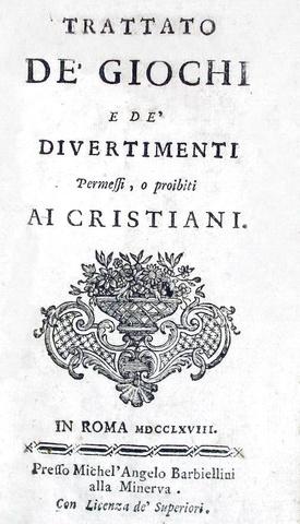 Trattato de' giochi e de' divertimenti permessi e proibiti - Roma 1768 (prima edizione)