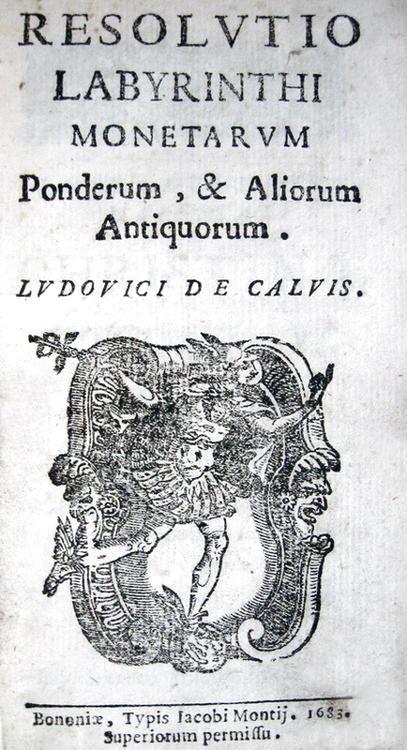 Lodovico Calvi - Resolutio labyrinthi monetarum ponderum, & aliorum antiquorum - 1683
