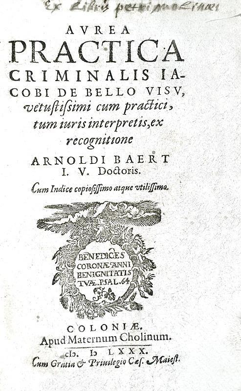 Il diritto criminale nel Trecento: Iacopo da Belviso - Aurea practica criminalis - Colonia 1580