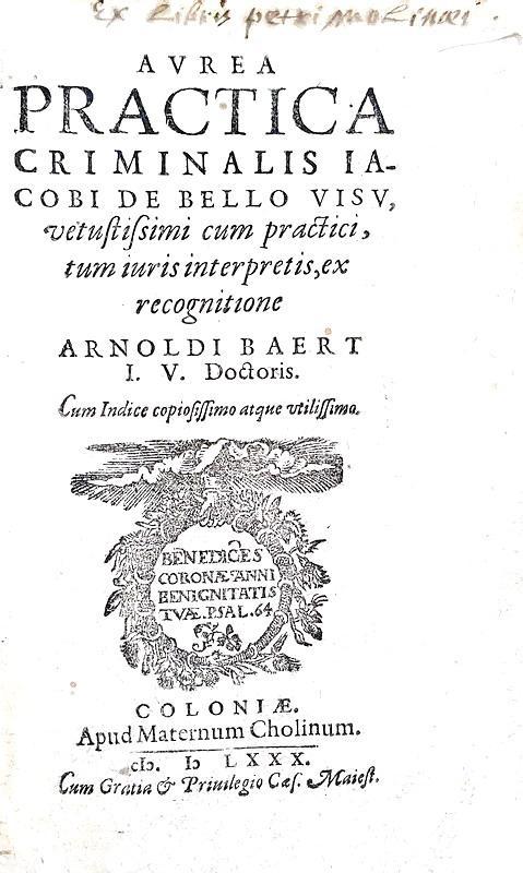 Il diritto criminale nel Trecento: Iacopo da Belviso - Aurea practica criminalis - 1580 (rarissimo)