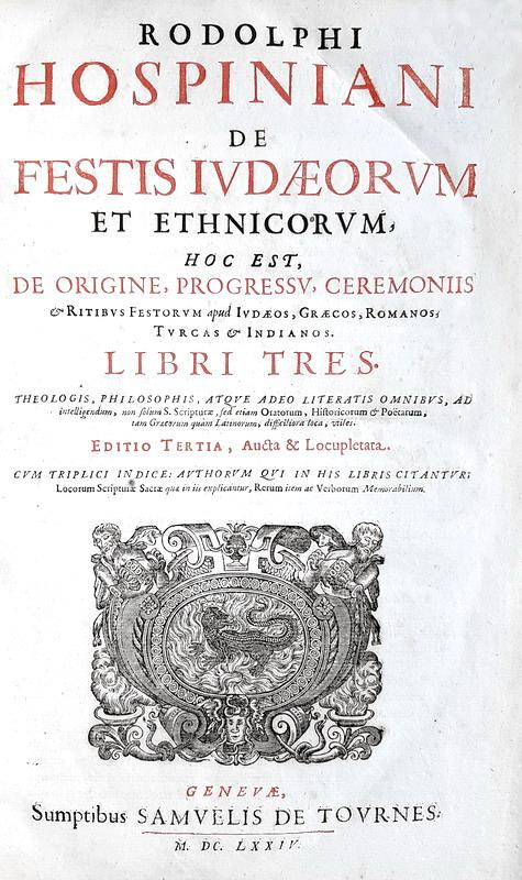 Le feste religiose nei principali culti: Hospinianus - De festis iudaeorum et ethnicorum - 1674