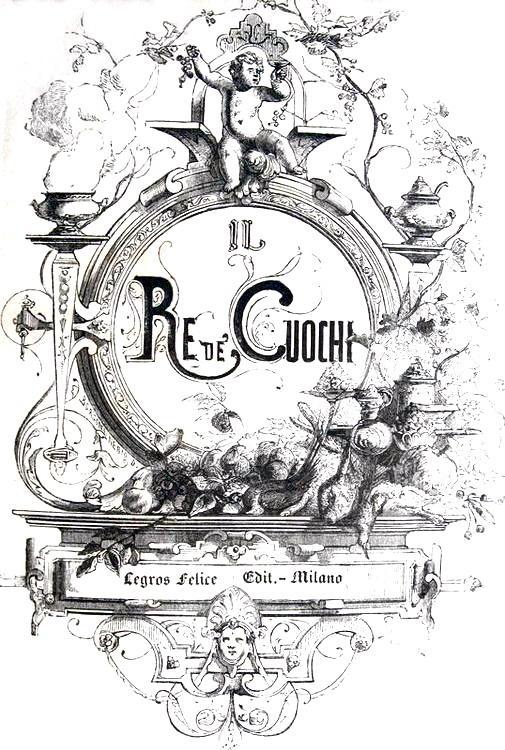 Giovanni Nelli - Il re dei cuochi. Trattato di gastronomia - 1875 (circa 400 figure xilografiche)