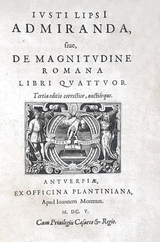 La grandezza dell'antica Roma: Justus Lipsius - Admiranda sive de magnitudine romana - 1605