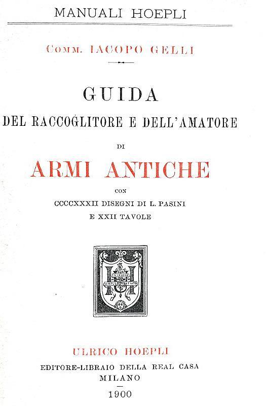 Jacopo Gelli - Guida del raccoglitore e dell'amatore di armi antiche - 1900