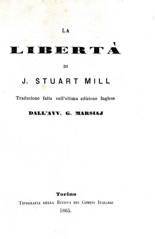 John Staurt Mill - La libertà - Il governo rappresentativo - Torino 1865 (due prime edizioni)