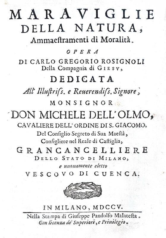 Rosignoli - Meraviglie della natura. Ammaestramenti di moralità - Milano 1705 (prima edizione)