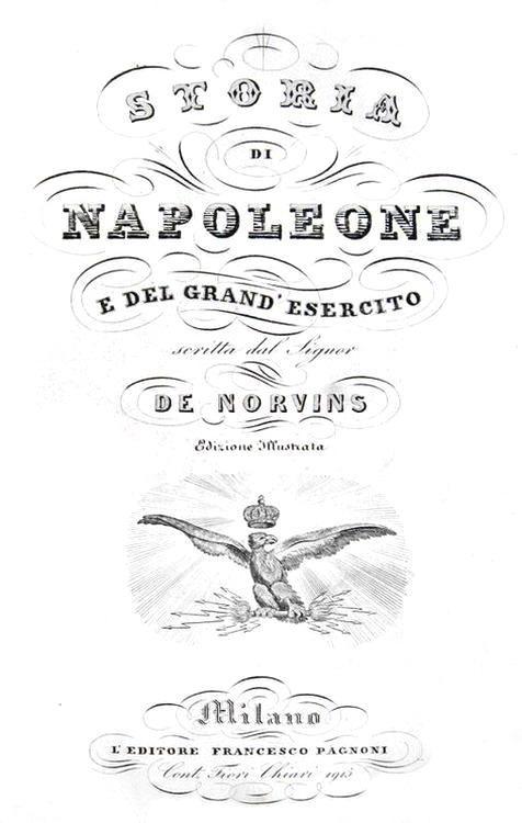 Storia napoleonica: Norvins - Storia di Napoleone e del grand'esercito - 1850 (con 57 belle tavole)