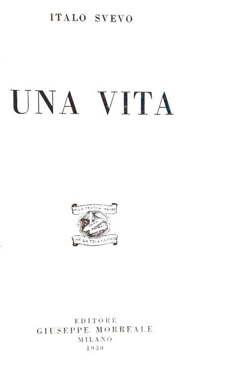 Il primo romanzo di Italo Svevo: Una vita - Milano, Morreale Editore 1930 (seconda edizione)