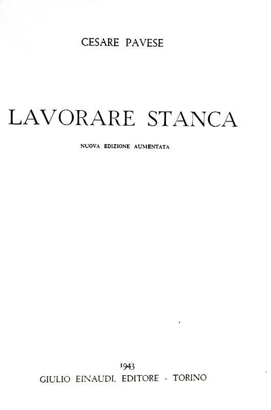 Cesare Pavese - Lavorare stanca - Einaudi 1943 (seconda edizione, accresciuta di 31 poesie)