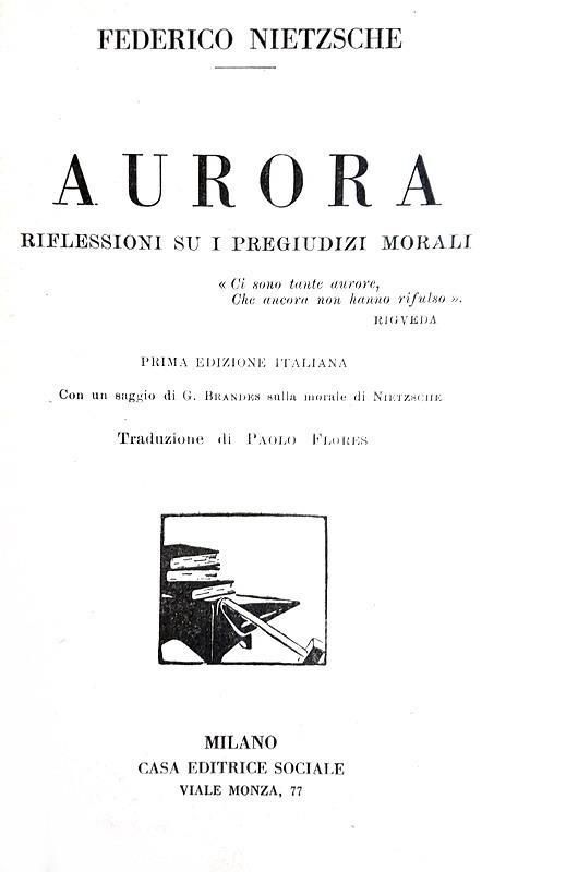 Gli aforismi di Nietzsche: Aurora. Pensieri sui pregiudizi morali - 1925 (prima edizione italiana)