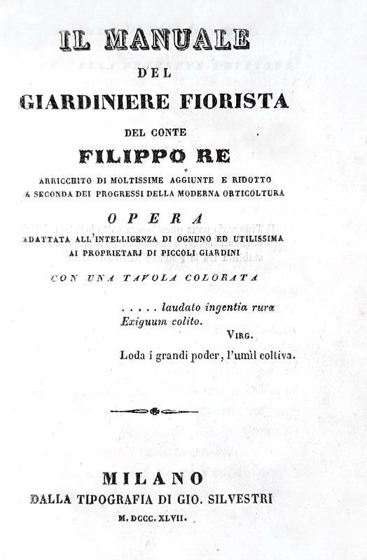 Filippo Re - Il manuale del giardiniere fiorista - Milano 1847 (con una grande tavola acquerellata)