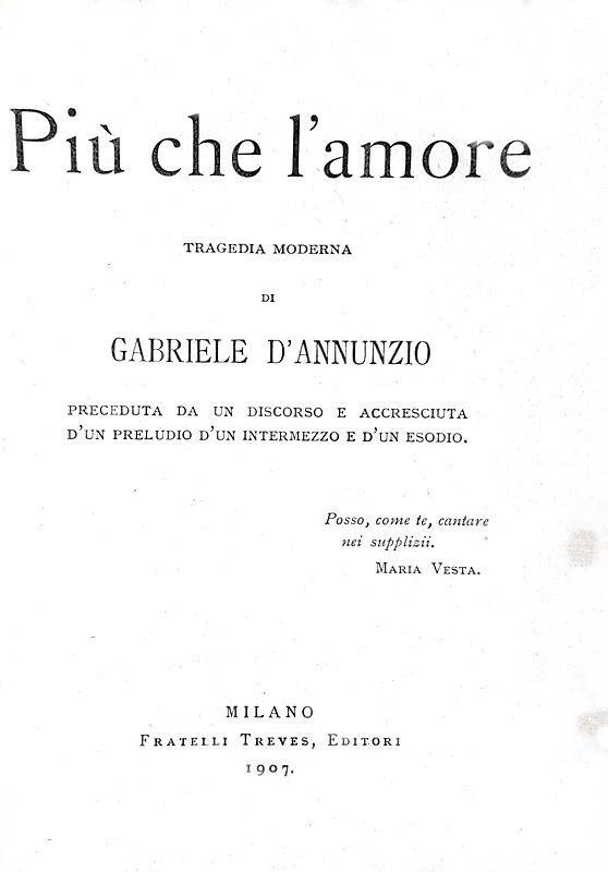 Gabriele D'Annunzio - Più che l'amore. Tragedia moderna - 1907 (prima edizione, tiratura di testa)