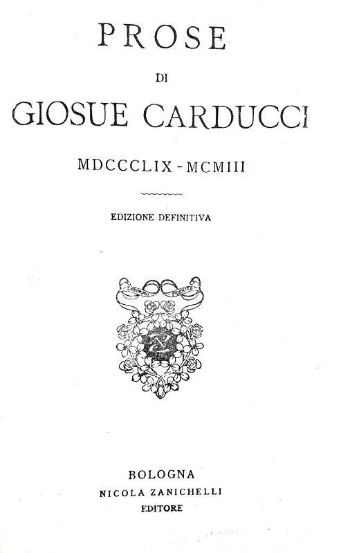 Giosuè Carducci - Prose 1859 - 1903. Edizione definitiva - Bologna, Zanichelli 1928 (con facsimili)