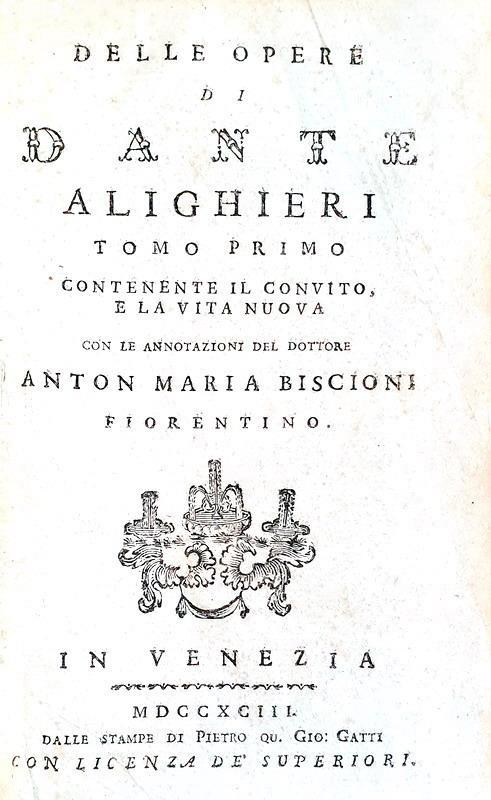 Dante Alighieri - Delle opere (Convivio, Vita nuova, De vulgari eloquentia, Monarchia, Rime) - 1793