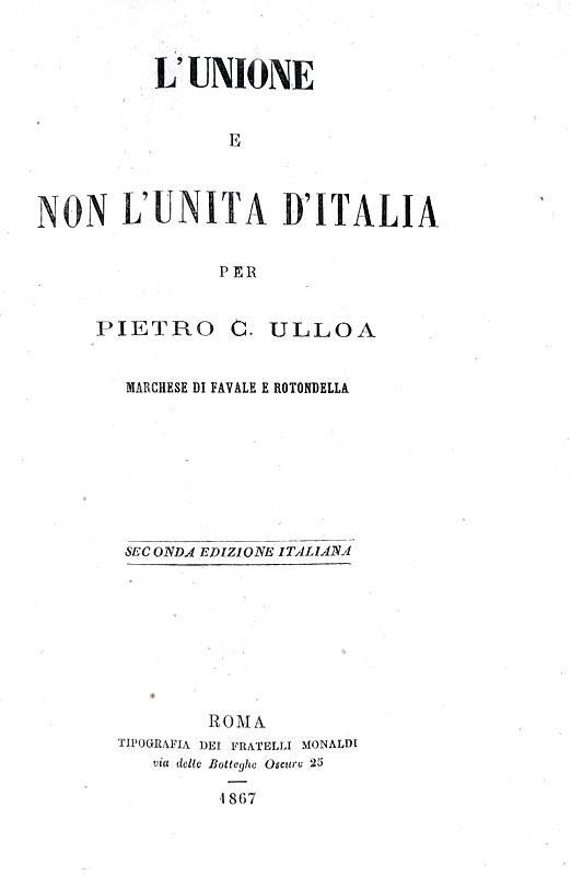 Il Risorgimento italiano: Pietro Ulloa Calà - L'unione e non l'unità d'Italia - Roma 1867