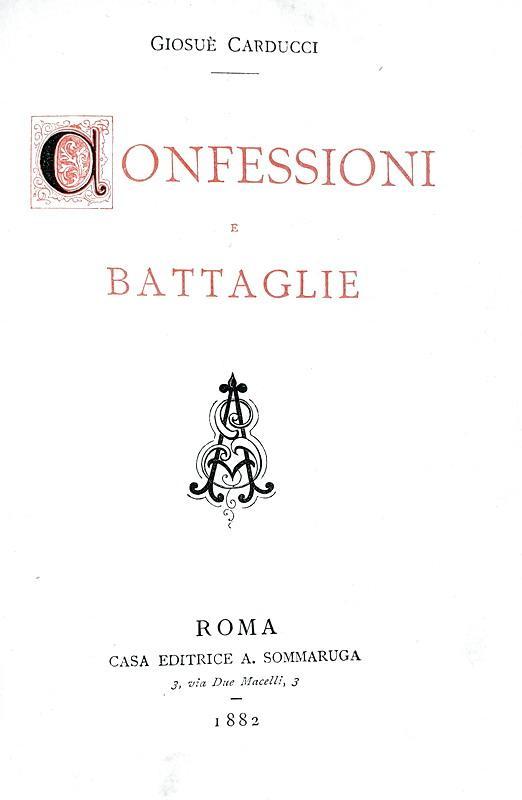 Giosuè Carducci - Confessioni e battaglie - Roma 1882 (non comune prima edizione, prima tiratura)