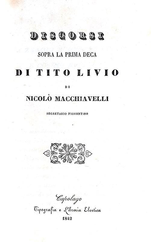 Niccolò Machiavelli - Discorsi sopra la prima deca di Tito Livio - Capolago 1842