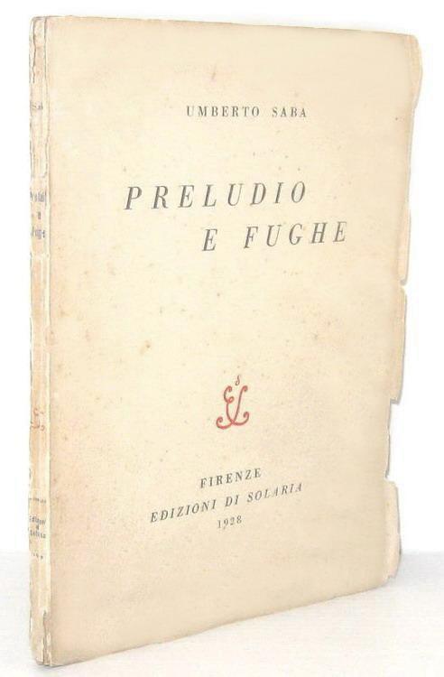 Rarità bibliografica: Umberto Saba - Preludio e fughe - Roma 1928 (prima edizione in 700 esemplari)