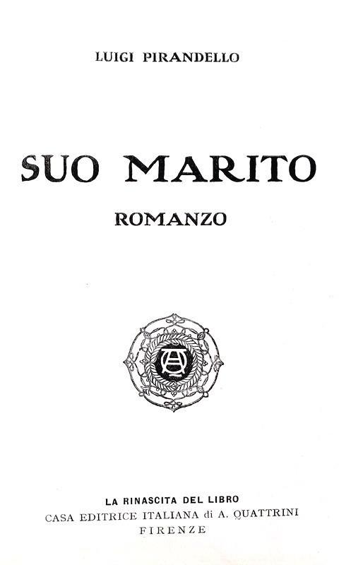 Luigi Pirandello - Suo Marito. Romanzo - Genova, Quattrini 1911 (ricercata prima edizione)