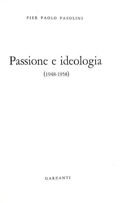 Pier Paolo Pasolini - Passione e ideologia (1948 - 1958) - Milano, Garzanti 1960 (prima edizione)
