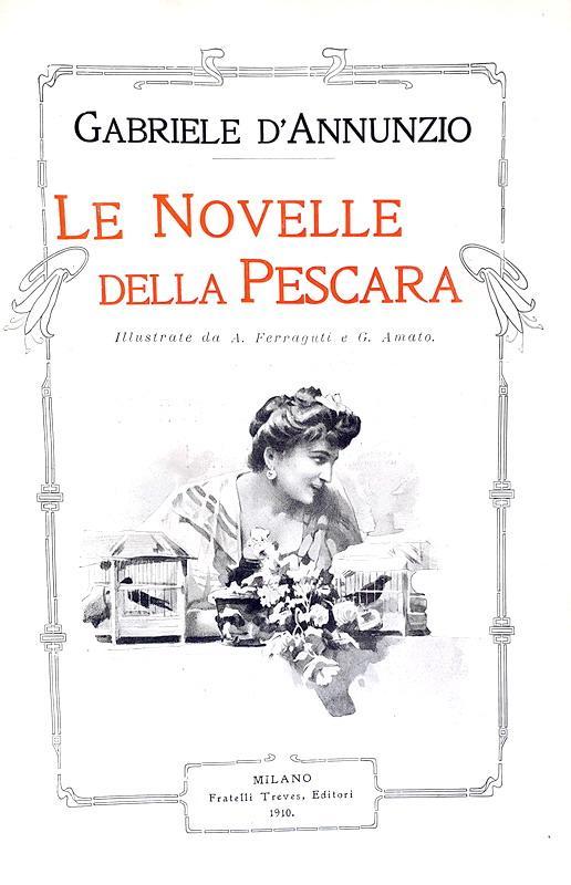 Gabriele D'Annunzio - Le novelle della Pescara - Treves 1910 (con 150 bellissime illustrazioni)
