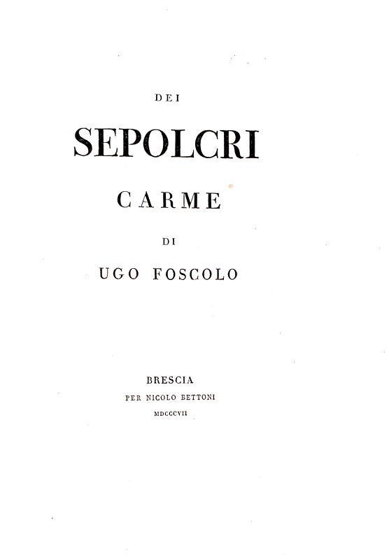 Ugo Foscolo - Dei sepolcri - Brescia, Bettoni 1807 (prima edizione in 103 esemplari, a fogli chiusi)
