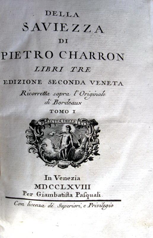 Pierre Charron - Della saviezza libri tre - Venezia, Pasquali 1768