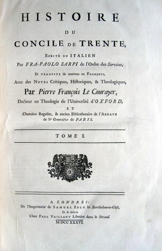 Paolo Sarpi - Histoire du Concile de Trente traduite par Pierre Francois Le Courayer - 1736
